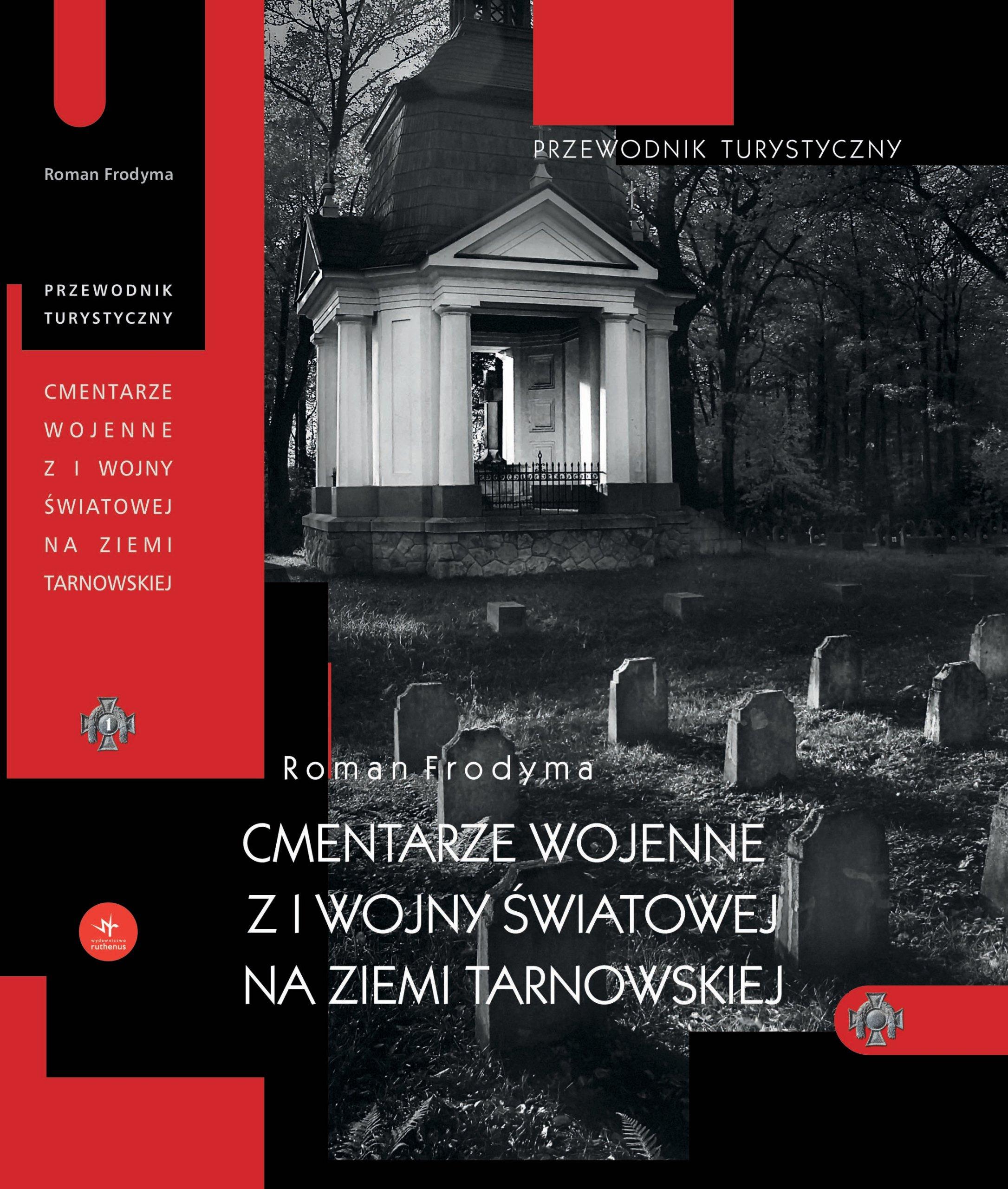 Cmentarze wojenne z I wojny na Ziemi Tarnowskiej